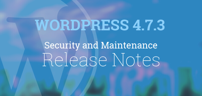 WordPress-4.7.3-Security-and-Maintenance-Release-Notes