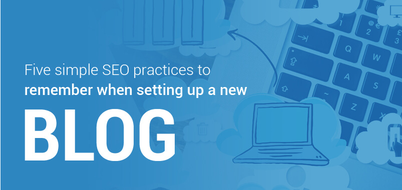 Five-simple-SEO-practices-to-remember-when-setting-up-a-new-blog