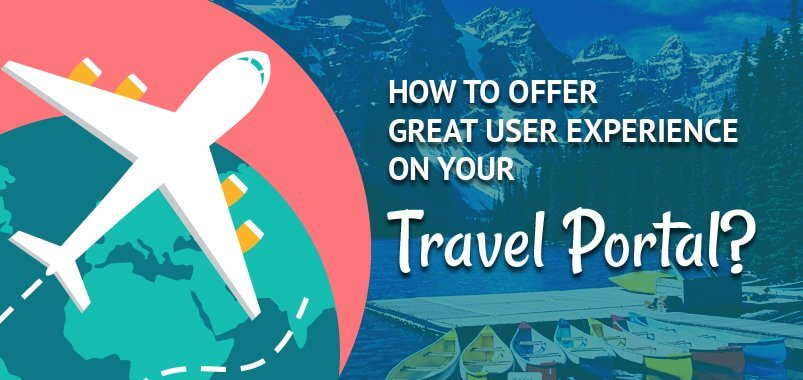 How to offer Great User Experience on Your Travel Portal