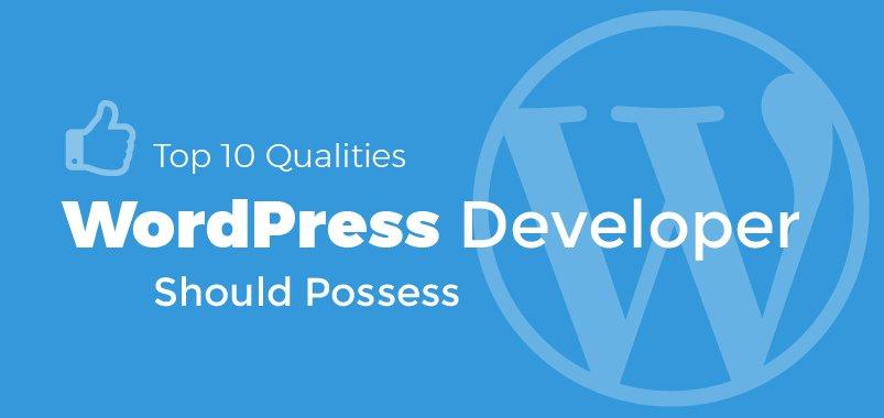 Top 10 Qualities Every WordPress Developer Should Possess