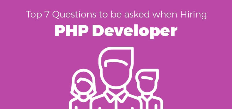 Top 7 Questions to be asked when Hiring a PHP Developer