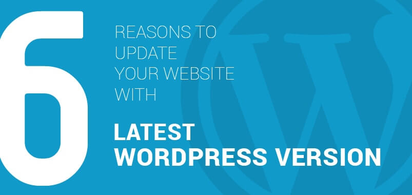 6 Reasons to Update Your Website with Latest WordPress Version