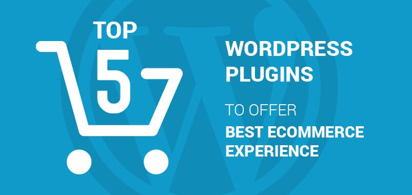 Top 5 WordPress Plugins To Offer Best Ecommerce Experience