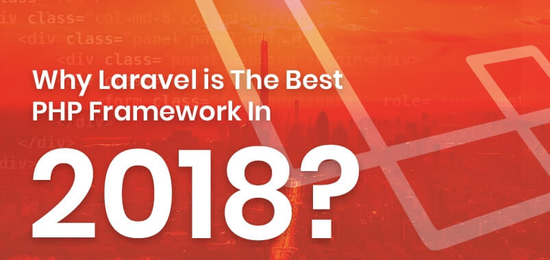 Why Laravel Is The Best PHP Framework In 2018