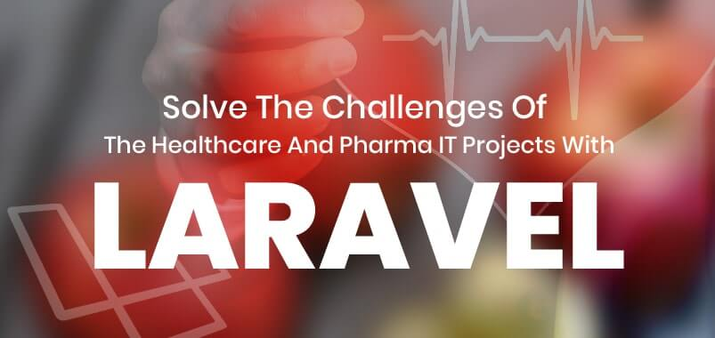 Solve-The-Challenges-Of-The-Healthcare-And-Pharma-IT-Projects-With-Laravel