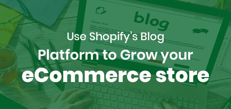 Use-Shopifys-Blog-Platform-to-Grow-your-eCommerce-store-min