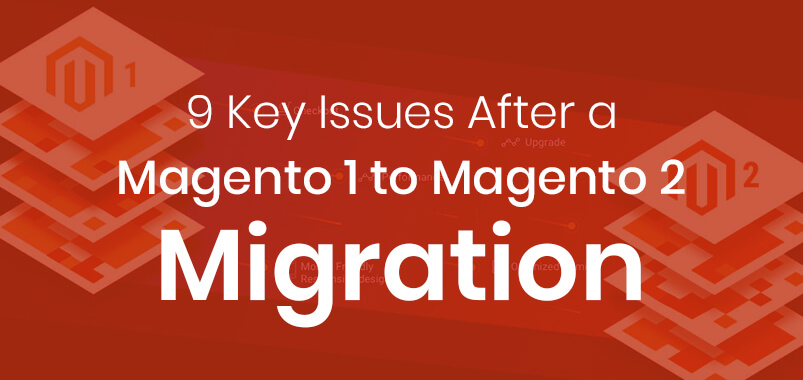 9-Key-Issues-After-a-Magento-1-to-Magento-2-Migration